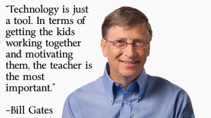 "... motivating them, the teacher is the most important."" —Bill Gates"