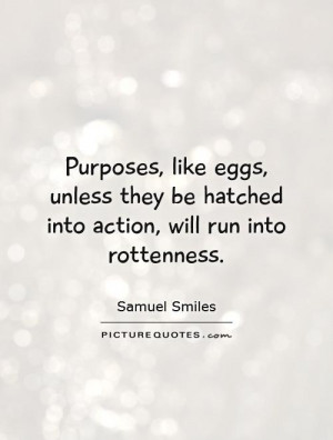 Purpose Quotes Action Quotes Samuel Smiles Quotes Egg Quotes
