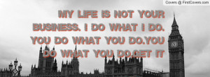 My Life Not Your Business Quotes