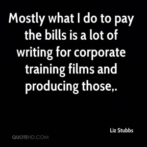 Mostly what I do to pay the bills is a lot of writing for corporate ...