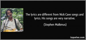 The lyrics are different from Nick Cave songs and lyrics. His songs ...