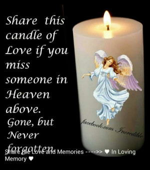 Share this candle of Love if you miss someone in Heaven above. Gone ...