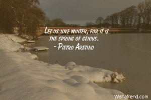 winter-Let us love winter, for it is the spring of genius.