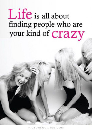 Friendship Quotes Life Quotes Good Quotes About Life Fun Quotes Crazy ...