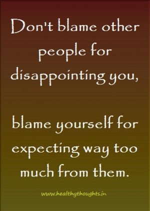... dont-blame-people-for-disappointing-you-blame-yourself-for-expecting