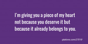 for Quote #27019: I'm giving you a piece of my heart not because you ...