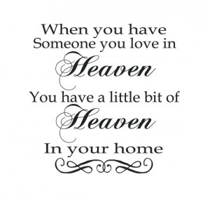you have someone you love in heaven, you have a little bit of heaven ...