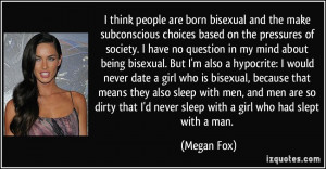 being bisexual. But I'm also a hypocrite: I would never date a girl ...