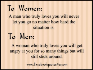 To women : a man who truly loves you will never let you go no matter ...