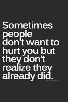Be Hurts, Quality Quotes, Quotes About Feelings Hurts, Feelings Hurts ...