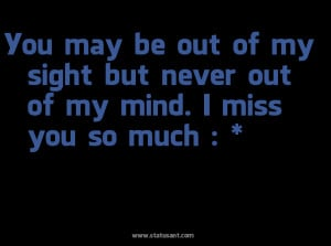 you-may-be-out-of-my-sight-but-never-out-of-my-mind-i-miss-you-so-much ...
