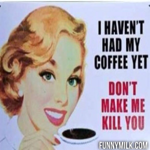 Funny quote about drinking coffee