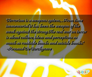 Terrorism is a weapons system, ... From
