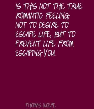 Thomas Wolfe Is this not the true romantic feeling; Quote