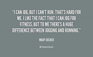 can jog, but I can't run. That's hard for me. I like the fact that I ...