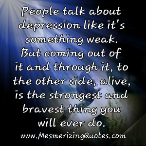 Coming out of depression is the strongest thing