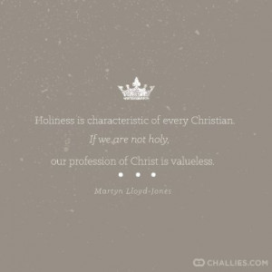 ... not holy, our profession of Christ is valueless.