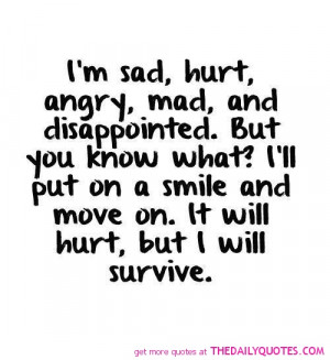 sad, hurt, angry, mad and disappointed