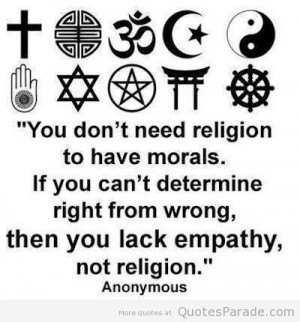 You do not need religion to be moral if you can't think what is right ...
