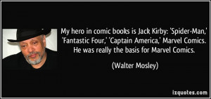 ... Marvel Comics. He was really the basis for Marvel Comics. - Walter