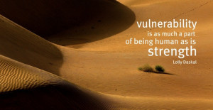 ... is as much a part of being human as is strength.- Lolly Daskal