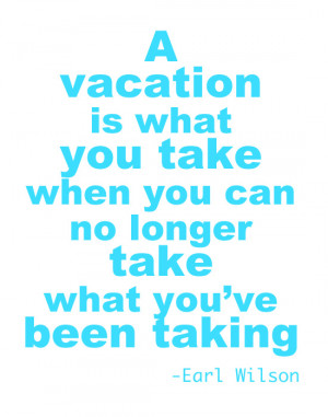 Back > Quotes For > Need Vacation Quotes