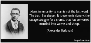 Man's inhumanity to man is not the last word. The truth lies deeper ...