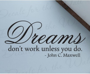 Dreams Work if You Do John Maxwell Wall Decal Quote