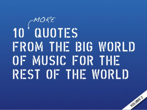 10 (more) Quotes from the Big World of Music - Vol. 2