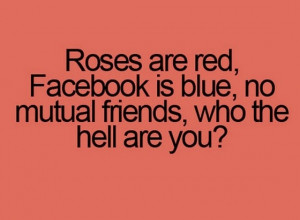 Roses are red facebook is blue no mutual friends