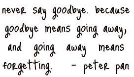 Never Say Goodbye,Because Goodbye Means Going Away,and Going Away ...