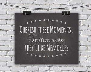 ... these Moments - Tomorrow they'll be Memories // 8x10 // Chalkboard
