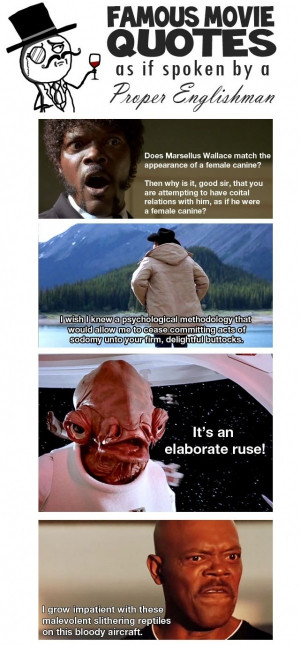 Favorite Movie Quotes as if spoken by a Englishman [PIC]