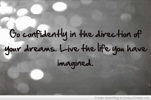Go confidently in the direction of your dreams! Live the life you've ...