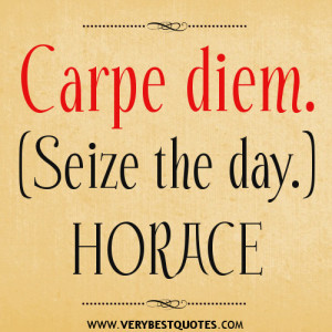 Carpe diem. (Seize the day.) positive quotes
