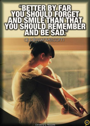 you should forget and smile than that you should remember and be sad ...