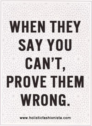 radquote When They Say You Can't Prove Them Wrong