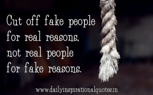 ... real reasons,not real people for fake reasons ~ Inspirational Quote