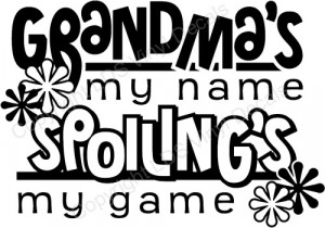 Quotes For Grandma In Spanish Grandma's my name spoiling's