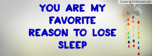 You are my favorite reason to lose Profile Facebook Covers
