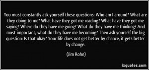 ask yourself these questions: Who am I around? What are they doing ...