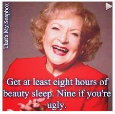 Betty White on beauty sleep | Quotes Beauty Sleep Quotes, Betti White ...