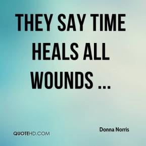 They Say Time Heals All Wounds