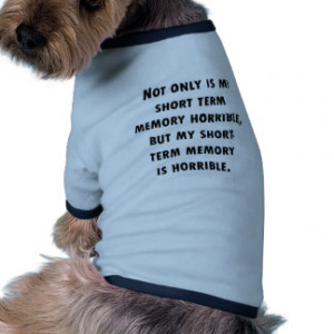 Short Funny Quotes Dog T-Shirts and Clothing