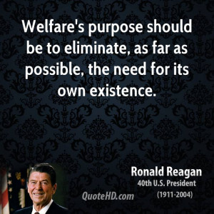 Welfare's purpose should be to eliminate, as far as possible, the need ...