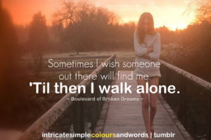 "... Out There Will Find Me 'Til Then I Walk Alone "" ~ Sad Quote"