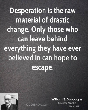 Desperation is the raw material of drastic change. Only those who can ...