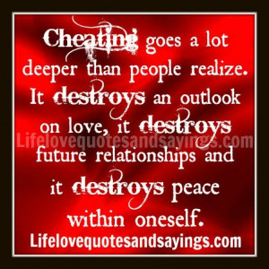 Cheating goes a lot deeper than people realize. It destroys an outlook ...