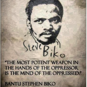 ... Stephen Biko but while Mandela was in jail, Biko did many times for