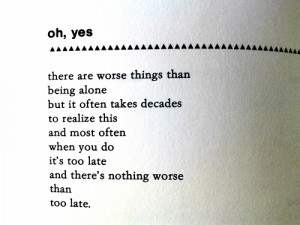 Charles Bukowski #being alone #nothing worse #too late #oh yes # ...